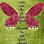 No one can do it for you, choose to use your wings