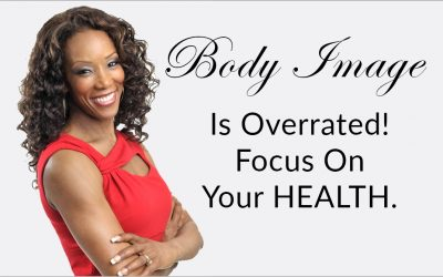 Body Image Is Overrated – Your Health Is The Foundation To Focus On